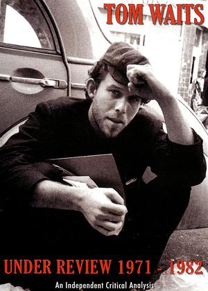 Rent Tom Waits: Under Review 1971-1982 Online DVD Rental