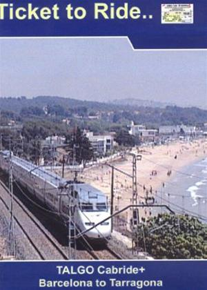 Ticket to Ride: Talgo Cab Ride: Barcelona to Tarragona Online DVD Rental