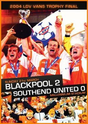 2004 LDV Vans Trophy Final: Blackpool 2 Southend Utd 0 Online DVD Rental