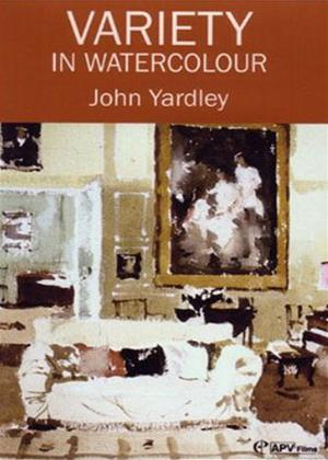 Rent Variety in Watercolour with John Yardley Online DVD Rental