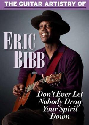 The Guitar Artistry of Eric Bibb: Don't Ever Let Nobody Drag Your Spirit Down Online DVD Rental