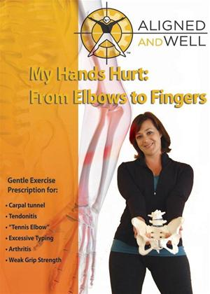 Aligned and Well: My Hands Hurt: From Elbow to Fingers Online DVD Rental