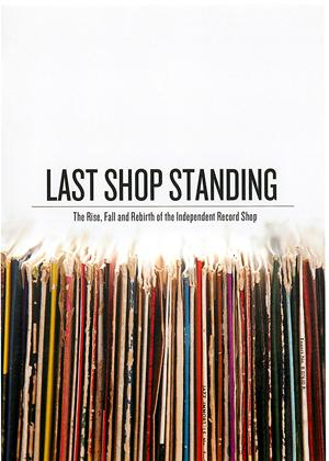 Last Shop Standing: The Rise, Fall and Rebirth of the Independent Record Shop Online DVD Rental