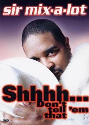 Rent Sir Mix-A-Lot: Shhh Don't Tell 'Em Online DVD Rental