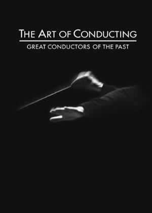 Rent The Art of Conducting: Great Conductors of the Past Online DVD Rental