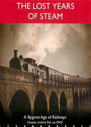 The Lost Years of Steam: A Bygone Age of Railways Online DVD Rental