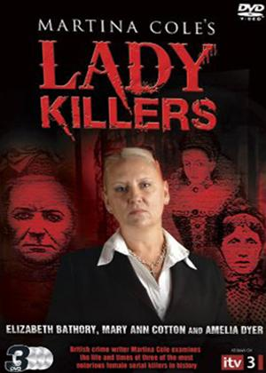 Rent Martina Cole's Lady Killers: Bathory, Cotton and Dyer Online DVD Rental