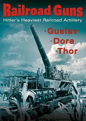Rent Railroad Guns: Hitler's Heaviest Railroad Artillery Online DVD Rental