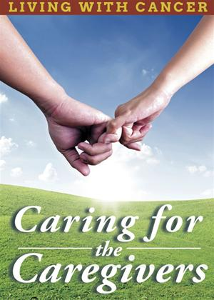 Rent Living with Cancer: Caring for the Caregivers Online DVD Rental