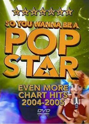 Rent So You Wanna Be a Pop Star: Even More Chart Hits 2004-2005 Online DVD Rental