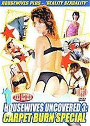 Rent Housewives Uncovered 3: Carpet Burn Special Online DVD Rental