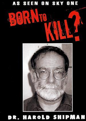 Rent Born to Kill?: Vol.1: Dr. Harold Shipman Online DVD Rental