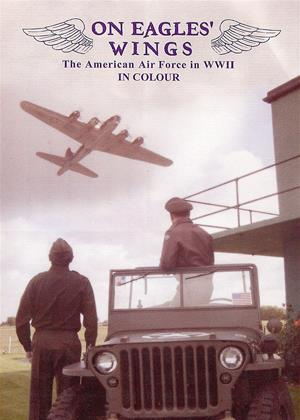 Rent On Eagles' Wings: The American Airforce in WWII in Colour Online DVD Rental