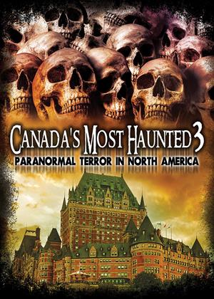 Canada's Most Haunted 3: Paranormal Terror in North America Online DVD Rental
