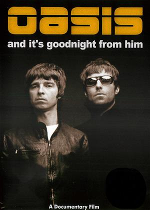 Rent Oasis: And It's Goodnight from Him (aka Oasis: Sibling Rivalry) Online DVD Rental