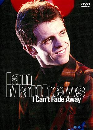 Rent Ian Matthews: I Can't Fade Away Online DVD Rental