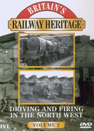 Rent Britain's Railway Heritage: Driving and Firing in the North West: Vol.2 Online DVD Rental
