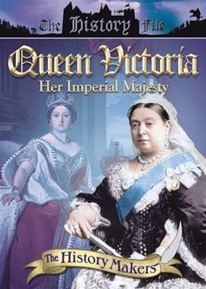 Rent History Makers: Queen Victoria: Her Imperial Majesty Online DVD Rental
