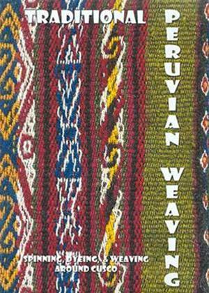 Rent Traditional Peruvian Weaving: Spinning Dyeing and Weaving Arou Online DVD Rental