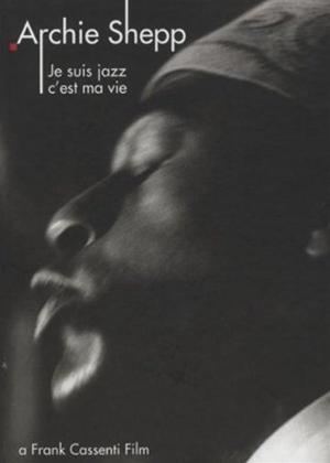 Rent Archie Shepp: Je Suis Jazz C'est Ma Vie Online DVD Rental