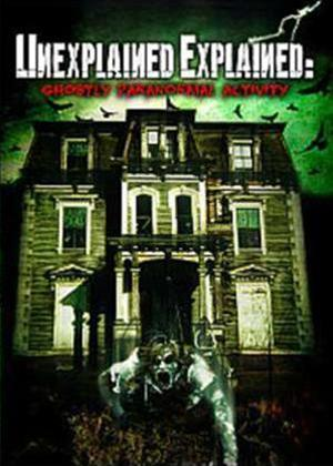 Rent Unexplained Explained: Ghostly Paranormal Activity Online DVD Rental