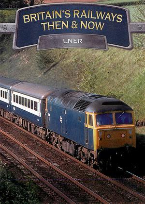 Rent Britain's Railways Then and Now: LNER Online DVD Rental