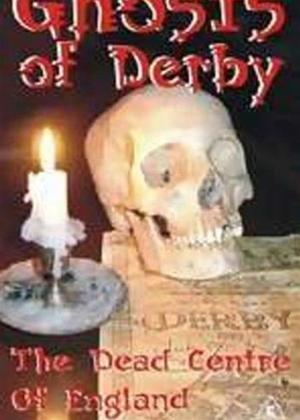 Rent Ghosts of Derby: The Dead Centre of England Online DVD Rental