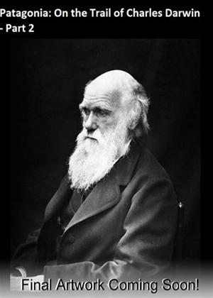 Rent Patagonia: On the Trail of Charles Darwin: Part 2 Online DVD Rental
