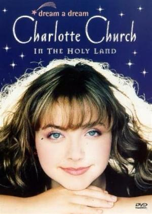 Rent Charlotte Church: Dream a Dream: Charlotte Church in the Holy Online DVD Rental