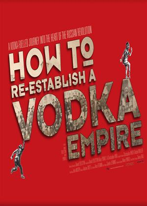 Rent How to Re-Establish a Vodka Empire Online DVD Rental