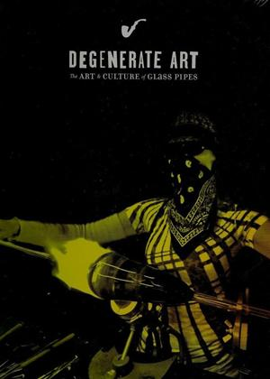 Rent Degenerate Art: The Art and Culture of Glass Pipes Online DVD Rental