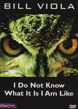 Rent Bill Viola: I Do Not Know What It Is I Am Like Online DVD Rental