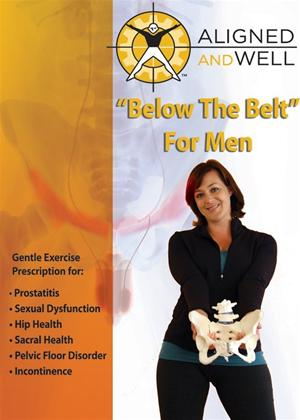 Rent Aligned and Well: Below the Belt: For Men Online DVD Rental