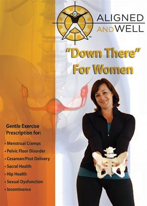 Rent Aligned and Well: Down There: For Women Online DVD Rental