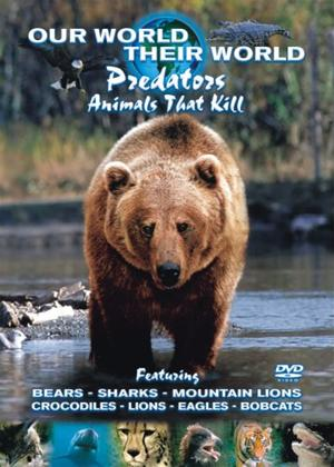 Rent Our World Their World: Predators: Animals That Kill Online DVD Rental