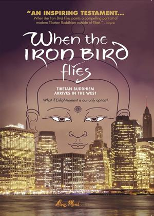 Rent When the Iron Bird Flies: Tibetan Buddhism Arrives in the West Online DVD & Blu-ray Rental