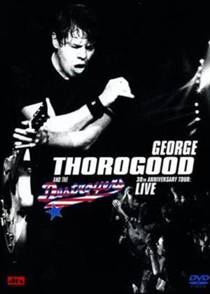 Rent George Thorogood and the Destroyers: 30th Anniversary Tour Live Online DVD Rental