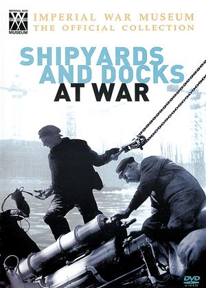 Rent Imperial War Museum: Shipyards and Docks at War Online DVD Rental