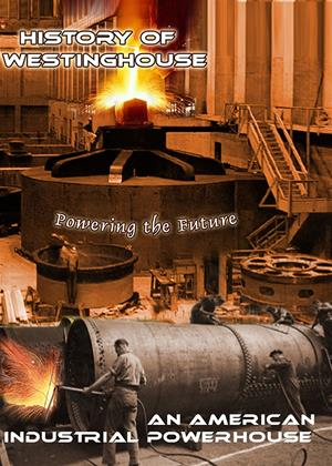 Rent History of Westinghouse (aka History of Westinghouse: An American Industrial Powerhouse) Online DVD Rental