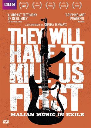 Rent They Will Have to Kill Us First (aka They Will Have To Kill Us First: Malian Music in Exile) Online DVD Rental