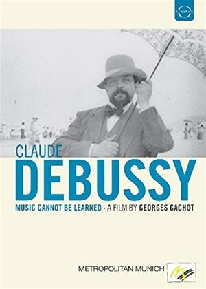 Rent Claude Debussy: Music Cannot Be Learned Online DVD Rental