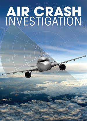 Rent Air Crash Investigation (aka Air Emergency / Mayday / Air Disasters) Online DVD & Blu-ray Rental