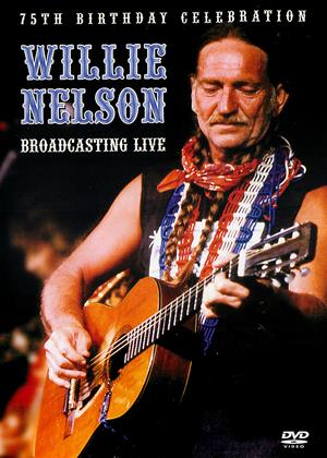 Rent Willie Nelson: Broadcasting Live (aka Willie Nelson: 75th Birthday Celebration: Broadcasting Live) Online DVD & Blu-ray Rental