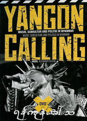 Rent Yangon Calling (aka Yangon Calling - Musik, Subkultur Und Politik In Myanmar) Online DVD & Blu-ray Rental