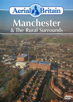 Rent Aerial Britain: Manchester and the Rural Surrounds Online DVD & Blu-ray Rental