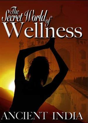 Rent Secret World of Wellness: Ancient India Online DVD & Blu-ray Rental